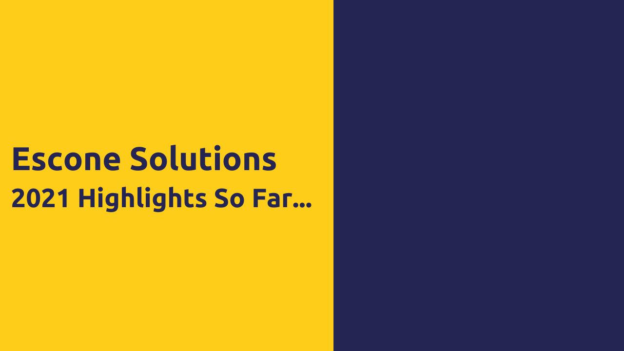 Escone Solutions 2021 Highlights So Far…